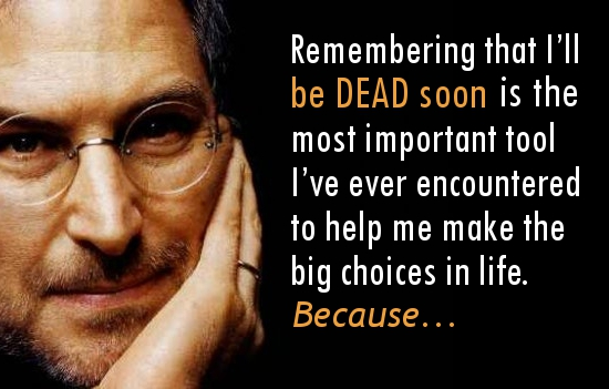 steve-jobs-quotes-on-life-and-death-remembering-that-ill-be-dead-soon-is-the-most-important-tool-ive-ever-encountered-to-help-me-make-the-big-choices-in-life