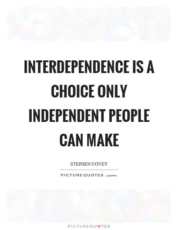 interdependence-is-a-choice-only-independent-people-can-make-quote-1